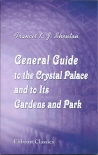 General Guide to the Crystal Palace and to Its Gardens and Park